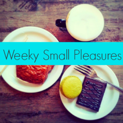 """Weekly Small Pleasures"